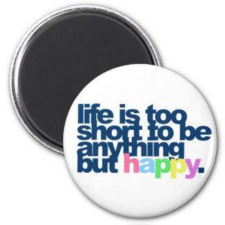 Das Leben ist zu kurz, alles andere als glücklich Runder Magnet 5,7 Cm