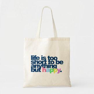 Das Leben ist zu kurz, alles andere als glücklich Tragetasche