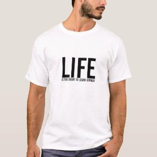 DAS LEBEN, IST ZU KURZ, DEUTSCHES ZU LERNEN T-Shirt