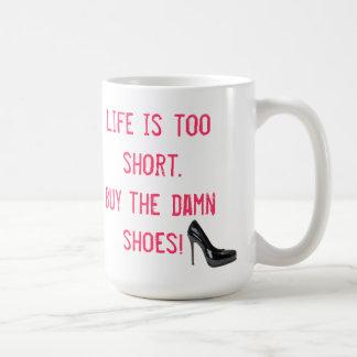 Das Leben ist zu kurz. Kaufen Sie die verfluchten Kaffeetasse