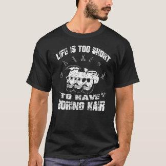 Das Leben ist zu kurz, langweiliges Haar T-Shirt