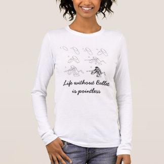 Das Leben ohne Ballett ist sinnlos Langarm T-Shirt