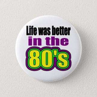 Das Leben war in den achtziger Jahren besser Runder Button 5,1 Cm