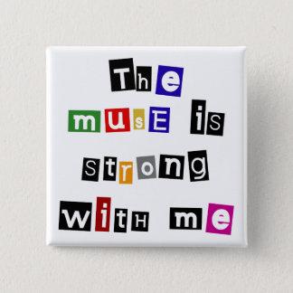 Das Muse ist mit mir stark Quadratischer Button 5,1 Cm