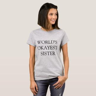 """""""Das Okayest der Welt Schwester-"""" T - Shirt"""