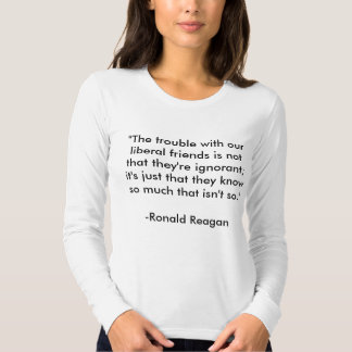 """""""Das Problem mit unseren liberalen Freunden ist T Shirts"""