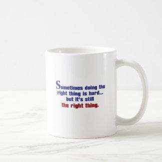 Das Richtige manchmal zu tun ist hart Kaffeetasse