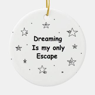 Das Träumen ist mein nur Entweichen Rundes Keramik Ornament