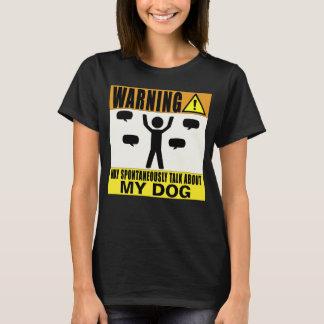 Das Warnen kann über meinen Hund spontan sprechen T-Shirt