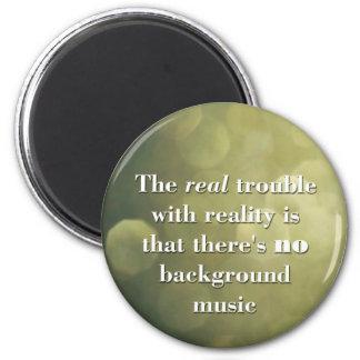 Das wirkliche Problem mit Wirklichkeit ist. Runder Magnet 5,7 Cm