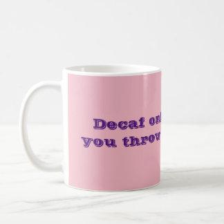 Decaf arbeitet nur, wenn Sie es an den Leuten Kaffeetasse