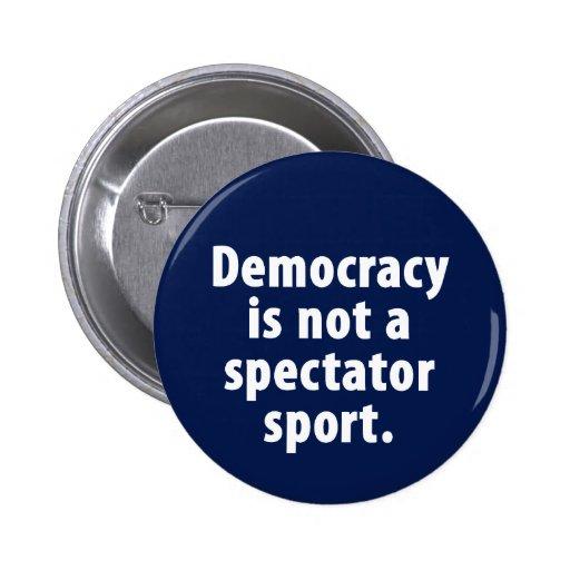 Demokratie ist nicht ein Zuschauersport Knopf Anstecknadelbuttons