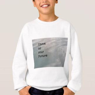 Denken Sie an Ihre Zukunft Sweatshirt