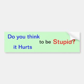 """""""Denken Sie es verletzen, um dumm zu sein? """" Autoaufkleber"""