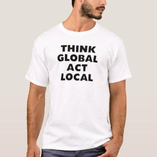 Denken Sie globales Taten-Einheimisches T-Shirt