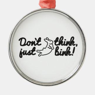 Denken Sie nicht, gerade bink! Silbernes Ornament
