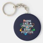 Denken Sie wie ein Proton und bleiben Sie positiv Schlüsselanhänger