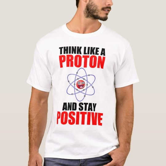 DENKEN SIE WIE PROTON UND BLEIBEN SIE POSITIV T-Shirt