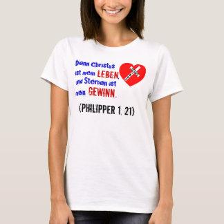 Denn Christus ist mein Leben,... (Philipper 1, 21) T-Shirt