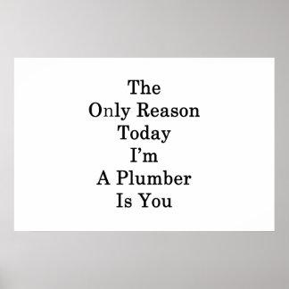 Der einzige Grund heute, das ich ein Klempner bin, Poster