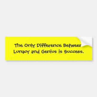 Der einzige Unterschied zwischen Wahnsinn und Autoaufkleber