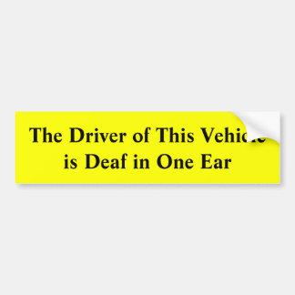 Der Fahrer dieses Fahrzeugs ist in einem Ohr taub Autoaufkleber
