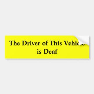 Der Fahrer dieses Fahrzeugs ist tauber Autoaufkleber