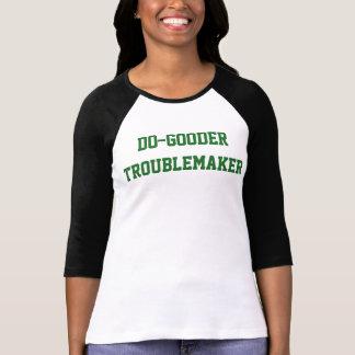 Der Frauen Tun-Gooder Unruhestifter-T - Shirt