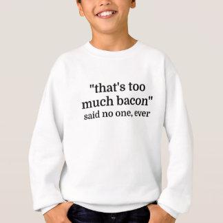Der ist zu viel Speck -, der niemandem, überhaupt Sweatshirt