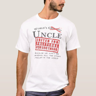 Der Onkel der politisch korrekte Welt - Offensive T-Shirt
