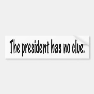 Der Präsident hat keine Ahnung Autoaufkleber