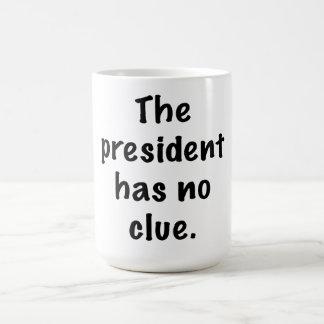 Der Präsident hat keine Ahnung Kaffeetasse