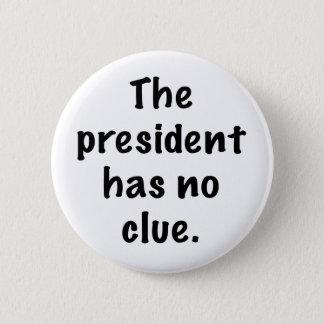 Der Präsident hat keine Ahnung Runder Button 5,7 Cm