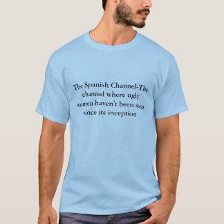 Der spanische Kanal-D Kanal wo hässliches wome… T-Shirt