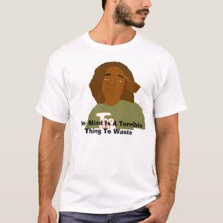 Der Verstand ist eine schreckliche Sache… T-Shirt