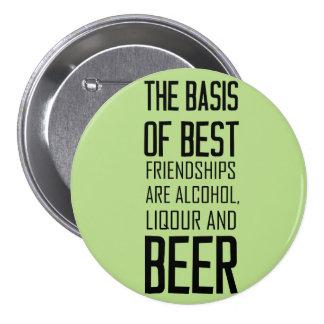 Die Basis der besten Freundschaften sind Alkohol, Anstecknadelbuttons