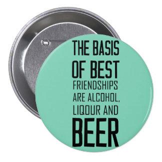 Die Basis der besten Freundschaften sind Alkohol, Anstecknadelbutton