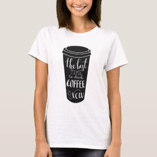 Die beste Zeit, Kaffee zu trinken ist jetzt T-Shirt