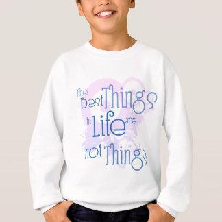 Die besten Sachen im Leben sind NICHT Sachen Sweatshirt