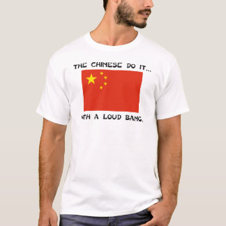 Die Chinesen tun es… Mit einem lauten Knall T-Shirt