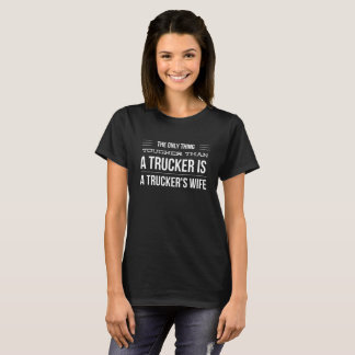 Die Ehefrau eines Fernlastfahrers T-Shirt