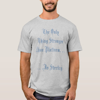 Die einzige Sache stärker als Platin. …. …. T-Shirt
