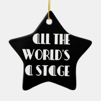 Die ganze Welt ist eine Bühne Keramik Ornament