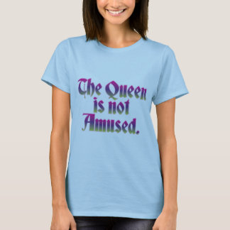 DIE KÖNIGIN WIRD NICHT UNTERHALTEN T-Shirt