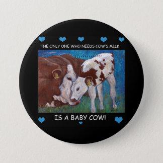 Die Milch der Baby-Kuhbedarfsmammas veganer Knopf Runder Button 7,6 Cm