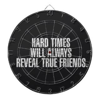 Die schweren Zeiten decken immer wahre Freunde auf Dartscheibe