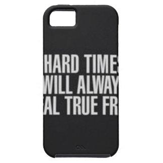 Die schweren Zeiten decken immer wahre Freunde auf Hülle Fürs iPhone 5