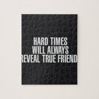 Die schweren Zeiten decken immer wahre Freunde auf Puzzle