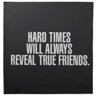 Die schweren Zeiten decken immer wahre Freunde auf Stoffserviette