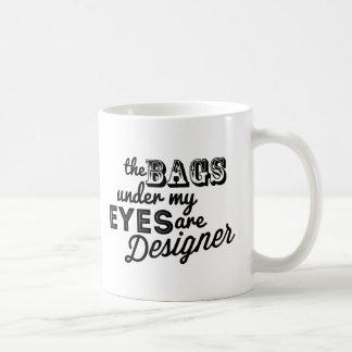 Die Taschen unter meinen Augen sind Designer Tasse